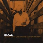 Ridge - A countrydelic and fuzzed experience in a colombian supremo