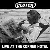 Clutch - Live At The Corner Hotel