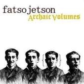 Fatso Jetson - Archaic Volumes