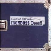 Ironboss - Guns Dont Kill People... Ironboss Does
