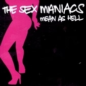 Sex Maniacs (The) - Mean As Hell
