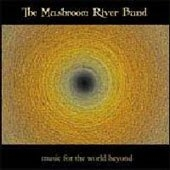 Mushroom River Band (The) - Music For The World Beyond
