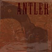 Antler - Nothing that a bullet couldnt cure