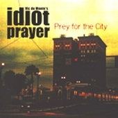 Vic du monte s idiot prayer - Prey for the city