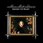 William Elliott Whitmore - Ashes To Dust