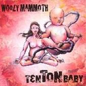 Wooly Mammoth - Ten Ton Baby