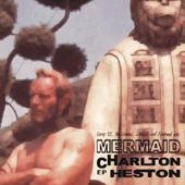 Mermaid - The Charlton Heston Ep