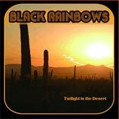 Black Rainbows (The) - Twilight In The Desert