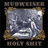 Mudweiser - Holy Shit