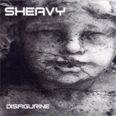 Sheavy - Disfigurine
