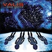 Valis - Dark Matter